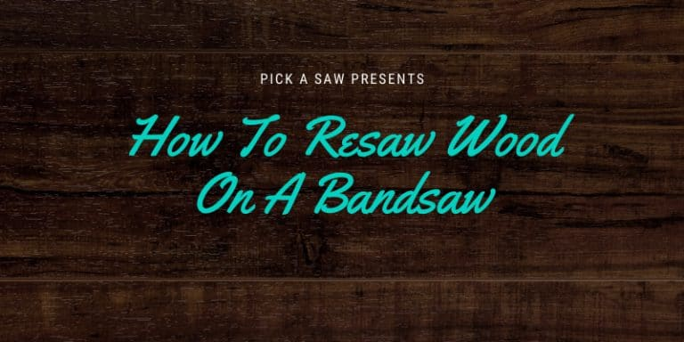 How To Resaw Wood On A Bandsaw